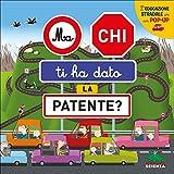 Ma chi ti ha dato la patente? L'educazione stradale in un pop-up. Ediz. a colori