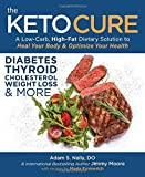 The Keto Cure: A Low Carb High Fat Dietary Solution to Heal Your Body and Optimize Your Health