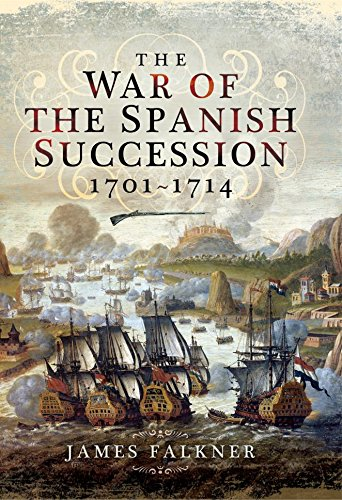 The War of the Spanish Succession 1701-1714 (English Edition) por James Falkner