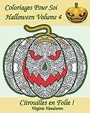Coloriages Pour Soi - Halloween Volume 4: 25 Citrouilles En Folie !