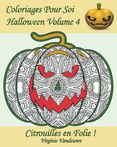 Coloriages Pour Soi - Halloween Volume 4: 25 Citrouilles En Folie - Coloriage D'halloween