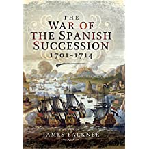 The War of the Spanish Succession 1701-1714 (English Edition)