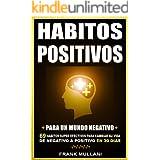 HABITOS POSITIVOS Para Un Mundo Negativo: 69 Habitos Super Efectivos Para Cambiar su Vida de Negativo a Positivo en 30 Dias (