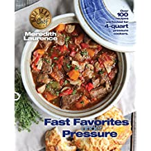 Fast Favorites Under Pressure: 4-Quart Pressure Cooker and Instant Pot ™ Recipes, Tips for Fast and Easy Meals by Blue Jean Chef, Meredith Laurence (The Blue Jean Chef)