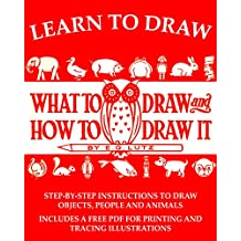Learn to Draw: What to Draw and How to Draw It (English Edition)