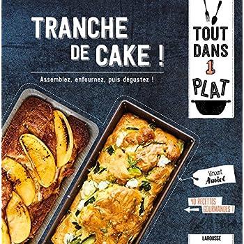 Tranche de cake !: Assemblez, enfournez, puis déguster !