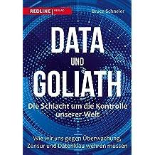 Data und Goliath – Die Schlacht um die Kontrolle unserer Welt: Wie wir uns gegen Überwachung, Zensur und Datenklau wehren müssen