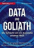 Data und Goliath - Die Schlacht um die Kontrolle unserer Welt: Wie wir uns gegen �berwachung, Zensur und Datenklau wehren müssen