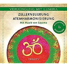 Verjüngung mit Lumira. Zellerneuerung . Atemharmonisierung: Mit Musik von Sayama Meditationen & Seelenreisen
