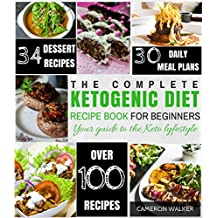 KETOGENIC DIET: THE COMPLETE KETOGENIC DIET RECIPE BOOK FOR BEGINNERS - Your Keto lifestyle guide to Lose Weight, Regain Confidence, and Heal Your Body (Keto diet for Beginners) (English Edition)