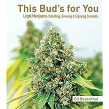 This Bud's for You: Legal Marijuana: Selecting, Growing & Enjoying Cannabis