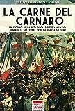 La carne del Carnaro: Un giorno nella vita di Gabriele D'Annunzio: Venerdì 12 Settembre 1919, la marcia su Fiume (Italia Storica Ebook Vol. 33)