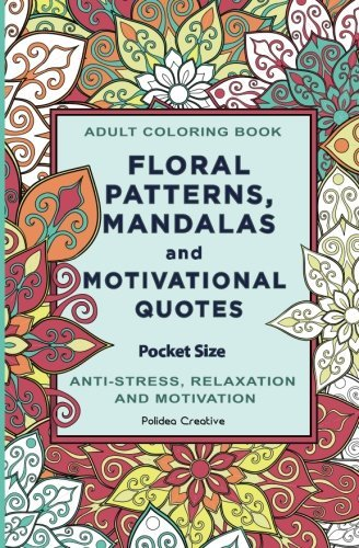 Pocket Size Adult Coloring Book: Floral Patterns, Mandalas and Motivational Quotes by Polidea Creative (2016-10-01)
