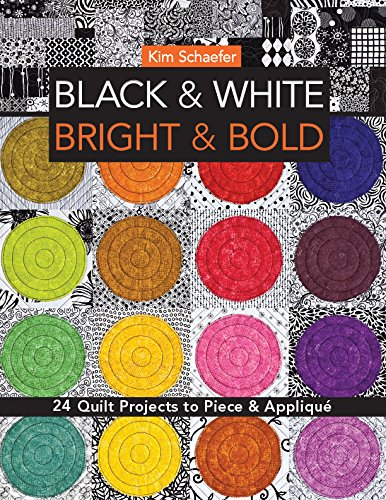 Black & White, Bright & Bold: 24 Quilt Projects to Piece & Applique (Projects Black)