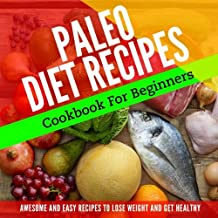 Paleo Diet: Paleo Cookbook for Beginners, Lose Weight and Get Healthy (Paleo Diet Cookbook, Paleo Diet Recipes, Paleo Diet for Weight Loss, Paleo Diet for Beginners)