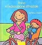 Anna e l'educazione stradale. Ediz. illustrata