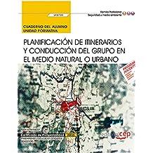 Cuaderno del alumno. Planificación de itinerarios y conducción del grupo en el medio natural o urbano (UF0730). Certificados de profesionalidad. Interpretación y educación ambiental (SEAG0109)