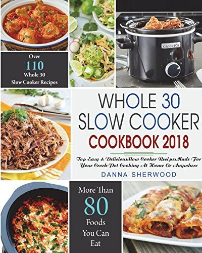 Download free pdf whole 30 slow cooker cookbook 2018 over 110 over 110 top easy delicious slow cooker recipes made for your crock pot cooking at home or anywhere easy whole 30 crock pot slow cookr cookbook forumfinder Image collections