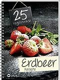 25 begeisternde Erdbeerrezepte: Fruchtig-frische Rezepte rund um den süßen Alleskönner.