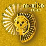 Mexiko hören: Eine musikalisch illustrierte Reise durch die Kultur und Geschichte Mexikos von den voreuropäischen Kulturen bis heute