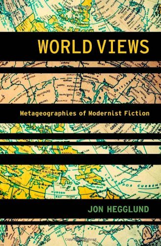 World Views: Metageographies of Modernist Fiction (Modernist Literature and Culture) by Jon Hegglund (2012-04-19)