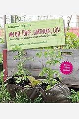 An die Töpfe, gärtnern, los!: Praxiswissen und Ideen fürs urbane Gärtnern Gebundene Ausgabe