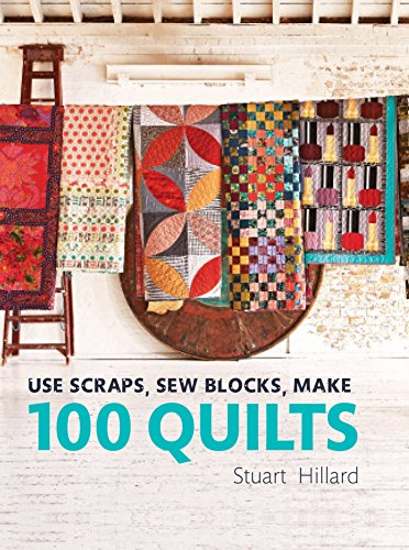 Use Scraps, Sew Blocks, Make 100 Quilts: 100 stash-busting scrap quilts (English Edition)