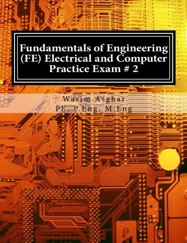 Download Pdf Fundamentals Of Engineering Fe Electrical And Computer Practice Exam 2 Full Length Practice Exam Containing 110 Solved Problems Based On Nceesi Fe Cbt Specification Version 9 4 By