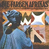 Die Farben Afrikas: Die Kunst der Frauen von Mauretanien, Senegal, Mali, Elfenbeinküste, Burkina Faso, Ghana, Nigeria -