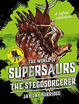 Supersaurs 2: The Stegosorcerer by [Burridge, Jay Jay]