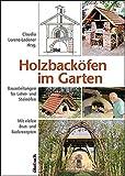 Haus Und Garten Beste Deals - Holzbacköfen im Garten: Bauanleitungen für Lehm- und Steinöfen Mit vielen Brat- und Backrezepten