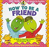 How to Be a Friend: A Guide to Making Friends and Keeping Them (Dino Life Guides for Families) by Laurie Krasny Brown (2001-09-01)
