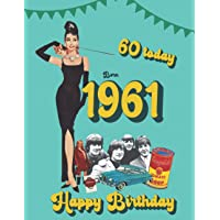 Born 1961, 60 today Happy Birthday: 60th birthday trivia & fact book   the perfect gift of a nostalgic trip back to the…