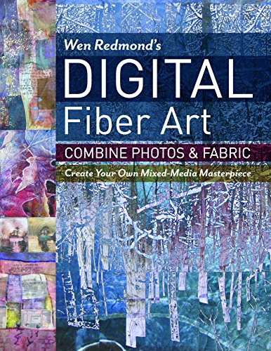 Wen Redmond's Digital Fiber Art: Combine Photos & Fabric - Create Your Own Mixed-Media Masterpiece (English Edition)