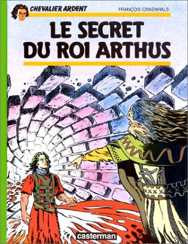 Chevalier Ardent, tome 6 : Le Secret du roi Arthus