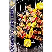Comida al aire libre: 200 ideas deliciosas barbacoa receta para la temporada de barbacoas (Parrilla y Barbacoa) (Spanish Edition)