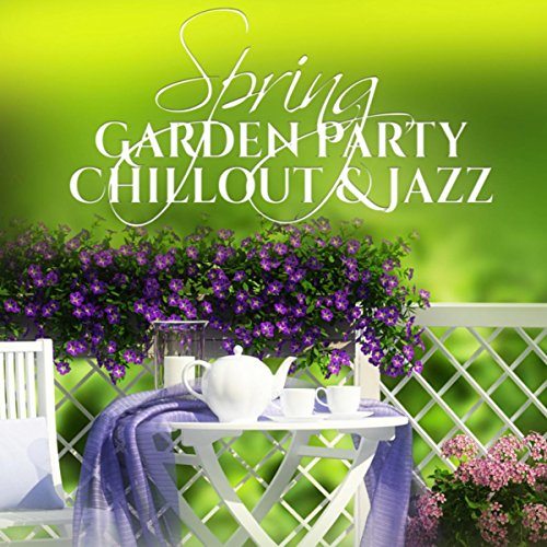 Spring Garden Party: Chillout & Jazz - The Best Relaxation Jazz Music, Deep Smooth Piano, Instrumental Guitar Songs, Sax Background for Deep Rest, Grill, Toast & Italian Dinner - Grill-party