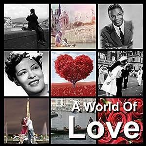 Love, Nat King Cole, Ben E King, Frank Sinatra, Elvis Presley, Double Cd, World Music, Love Music, Romantic Music, Musica Romantica, La Vie En Rose, Amor,  Besame Mucho, I Sing Ammore, A World Of