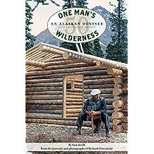 One Man's Wilderness: An Alaskan Odyssey, 50th Anniversary Edition