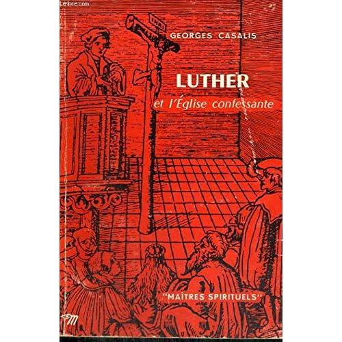 Luther et l'eglise confessante - collection maîtres spirituels n°28