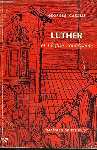 Luther et l'eglise confessante - collection maîtres spirituels n°28 par CASALIS Georges