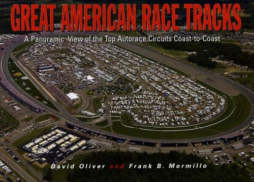 Great American Race Tracks: A Panoramic View of the Top Autorace Circuits Coast-To-Coast por David Oliver