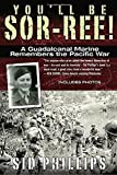 You'll Be Sor-ree!: A Guadalcanal Marine Remembers the Pacific War