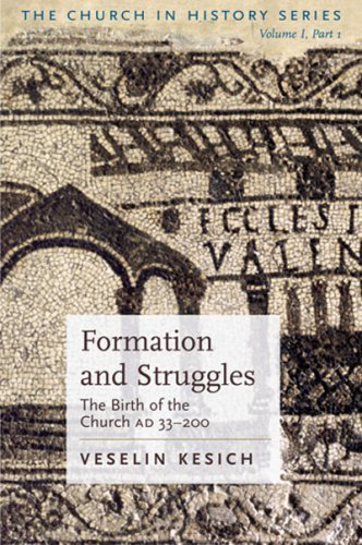Formation and Struggles: v.1 Pt.1: The Birth of the Church AD 33-200: Vol 1 Pt.1 (The Church in History)