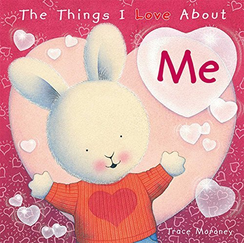 The Things I Love About Me by Trace Moroney (2015-09-01)