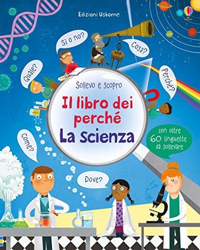 Il libro dei perch. La scienza. Ediz. illustrata