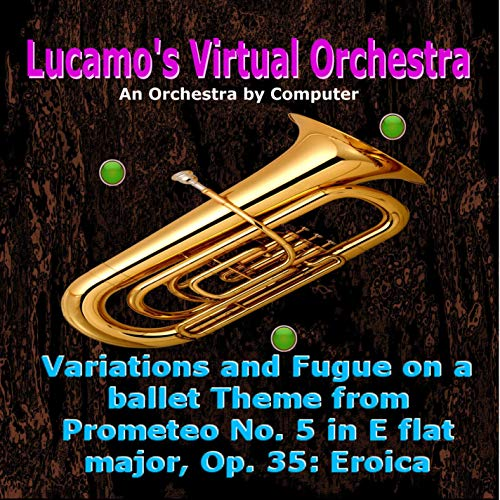 Variations and Fugue on a Ballet Theme from Prometeo No. 5 in E Flat Major, Op. 35: Eroica