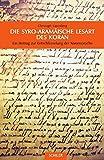 Die syro-aramäische Lesart des Koran: Ein Beitrag zur Entschlüsselung der Koransprache