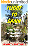 Flight to Spain: One Man's Andalusian Odyssey (English Edition)