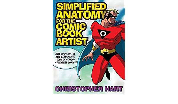Simplified Anatomy for the Comic Book Artist: How to Draw the New ...